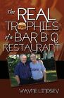 The Real Trophies of a Bar B Q Restaurant by Wayne Lindsey (Paperback / softback, 2013)