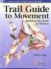 Trail Guide to Movement: Building the Body in Motion by Andrew Biel (Paperback / softback, 2015)