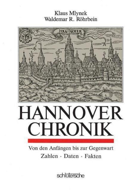 Hannover Chronik: Von den Anfängen bis zur Gegenwart. Zahlen. Daten. Fakten
