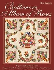 Baltimore Album of Roses : * Elegant Motifs to Mix and Match * Step-By-Step Techniques--Appliqué, Embroidery, Inking, Trapunto by Rita Verroca (2015, Paperback)