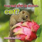 How and What Do Animals Eat? by Bobbie Kalman (Hardback, 2014)