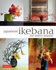 Japanese Ikebana for Every Season: Elegant Flower Arrangements for Your Home by Yuji Ueno, Rie Imai (Paperback, 2014)