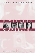 Picturing Ourselves: Photography and Autobiography: By Rugg, Linda Haverty