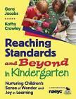 Reaching Standards and Beyond in Kindergarten: Nurturing Children's Sense of Wonder and Joy in Learning by Kathleen E. Crowley, Gera Jacobs (Paperback, 2010)
