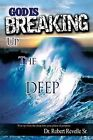 God Is Breaking Up the Deep: Rise Up from the Deep Into Your Place of Purpose. by Dr Robert Revelle (Paperback / softback, 2013)