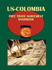 Us-Colombia Free Trade Agreement Handbook Volume 1 Strategic and Practical Information by International Business Publications, USA (Paperback / softback, 2010)