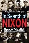 In Search of Nixon: A Psychohistorical Inquiry by Bruce Mazlish (Paperback, 2016)