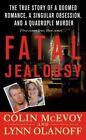 Fatal Jealousy: The True Story of a Doomed Romance, a Singular Obsession, and a Quadruple Murder by Colin McEvoy, Lynn Olanoff (Paperback / softback, 2014)