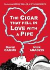 The Cigar That Fell in Love with A Pipe: Featuring Orson Welles and Rita Hayworth by David Camus (Hardback, 2013)