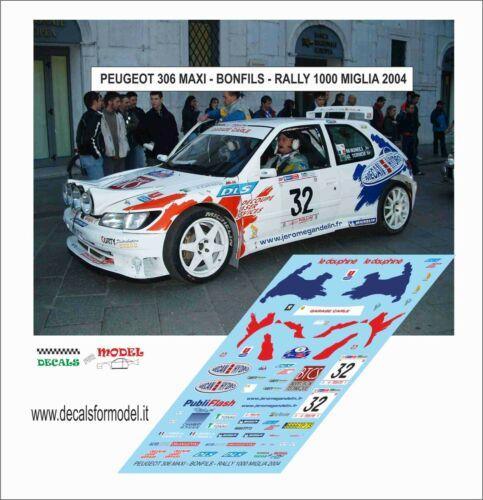 DECALS 1//43 PEUGEOT 306 MAXI BONFILS RALLY 1000 MIGLIA 2004