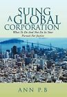 Suing a Global Corporation: What to Do and Not Do in Your Pursuit for Justice by Ann P B (Hardback, 2011)