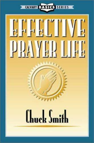 Effective Prayer Life By Chuck Smith 1980, Trade Paperback, Reprint  - $3.00