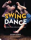 Swing Dance: Fashion, Music, Culture and Key Moves by Scott Cupit (Hardback, 2015)
