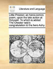 Little Preston: An Heroi-Comick Poem, Upon the Late Action at Holywell. to Which Is Added the Chester Lady's Congratulation to the Hero Ashy. by Multiple Contributors (Paperback / softback, 2010)