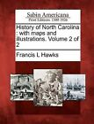 History of North Carolina: With Maps and Illustrations. Volume 2 of 2 by Francis L Hawks (Paperback / softback, 2012)