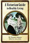 Victorian Guide to Healthy Living by Dr. Thomas Allinson (Hardback, 2010)