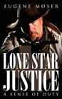 Lone Star Justice a Sense of Duty 9781434375575 by Eugene Moser Paperback