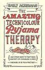 The Amazing Technicolour Pyjama Therapy: And Other Ways to Fight Back Against Life-Changing Illness by Emily Ackerman (Paperback, 2014)