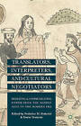 Translators, Interpreters and Cultural Negotiators: Mediating and Communicating Power from the Middle Ages to the Modern Era by Palgrave Macmillan (Hardback, 2014)