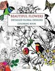 Beautiful Flowers Detailed Floral Designs Coloring Book by Arts on (Paperback / softback, 2016)