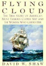 Flying Cloud : The True Story of America's Most Famous Clipper Ship and the Woman Who Guided Her by David W. Shaw (2000, Hardcover)