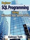 Beginner SQL Programming Using Microsoft SQL Server 2012 by Kalman Toth (Paperback / softback, 2012)