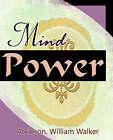 Mind Power (1912) by William Walker Atkinson (Paperback / softback, 2006)