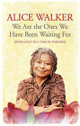 We are the Ones We Have Been Waiting for: Light in a Time of Darkness by Alice Walker (Paperback, 2007)