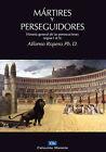 Martires y Perseguidores: Historia General de las Persecusiones (Siglos I-X) by Alfonso Ropero (Paperback / softback, 2011)