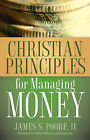 Christian Principles for Managing Money by James S Poore II (Paperback / softback, 2005)
