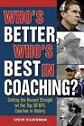 Who's Better, Who's Best in Coaching?: Setting the Record Straight on the Top 50 NFL Coaches in History by Steve Silverman (Paperback, 2015)