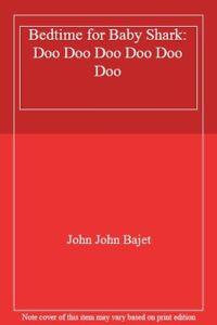 Bedtime for Baby Shark: Doo Doo Doo Doo Doo Doo-John John Bajet