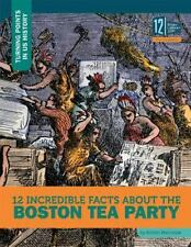 12 INCREDIBLE FACTS ABOUT THE BOSTON TEA PARTY