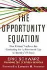 The Opportunity Equation: How Citizen Teachers are Combating the Achievement Gap in America's Schools by Eric Schwarz (Hardback, 2014)