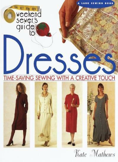 The Weekend Sewer's Guide to Dresses (Lark Sewing),Kate Mathews