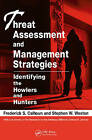 Threat Assessment and Management Strategies: Identifying the Howlers and Hunters by Frederick S. Calhoun, Steve W. Weston (Paperback, 2008)