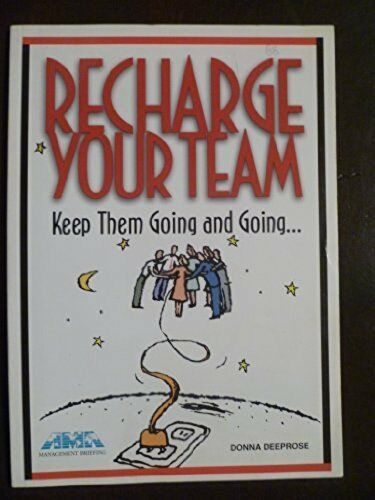 Recharge Your Team: Keep Them Going and Going [Jun 01, 1998] Deeprose, Donna