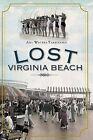 Lost Virginia Beach by Amy Waters Yarsinske (Paperback / softback, 2011)