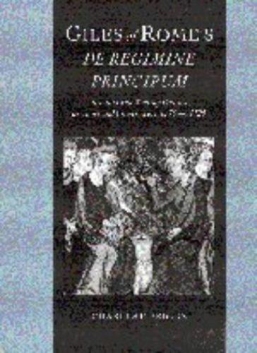 Giles of Rome's de Regimine Principum: Reading and Writing Politics at Court ...