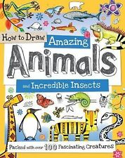 How to Draw Amazing Animals and Incredible Insects: Packed with Over 100 Fascina