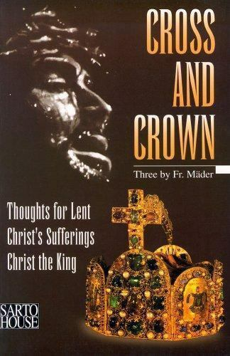 The Cross and Crown : Thoughts for Lent, Christ's Sufferings, Christ the King...