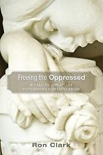 Freeing the Oppressed: A Call to Christians Concerning Domestic Abuse by Clark,