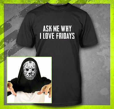 ASK ME WHY I LOVE FRIDAYS JASON HALLOWEEN SERIAL KILLER COSTUME T-SHIRT TEE