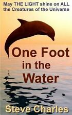One Foot in the Water : May the Light Shine on All Creatures of the Universe...