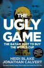 The Ugly Game: The Qatari Plot to Buy the World Cup by Jonathan Calvert, Heidi Blake (Paperback, 2016)
