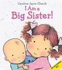 I Am a Big Sister by Caroline Jayne Church (Hardback, 2015)