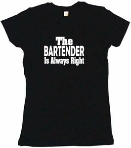 The Bartender is Always Right Womens Tee Shirt Pick Size Color Petite Regular