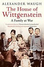 The House of Wittgenstein: A Family At War by Alexander Waugh (Paperback, 2009)