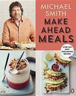 Make Ahead Meals: Over 100 Easy Time-Saving Recipes by Michael Smith (Paperback / softback, 2015)