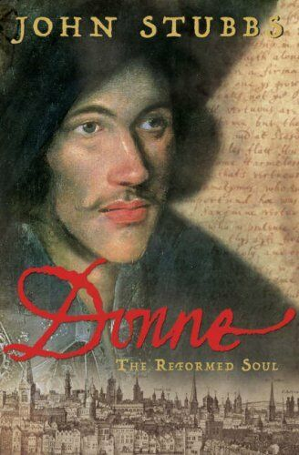 John Donne: The Reformed Soul By John Stubbs